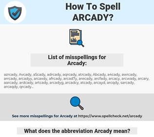 Arcady, spellcheck Arcady, how to spell Arcady, how do you spell Arcady, correct spelling for Arcady