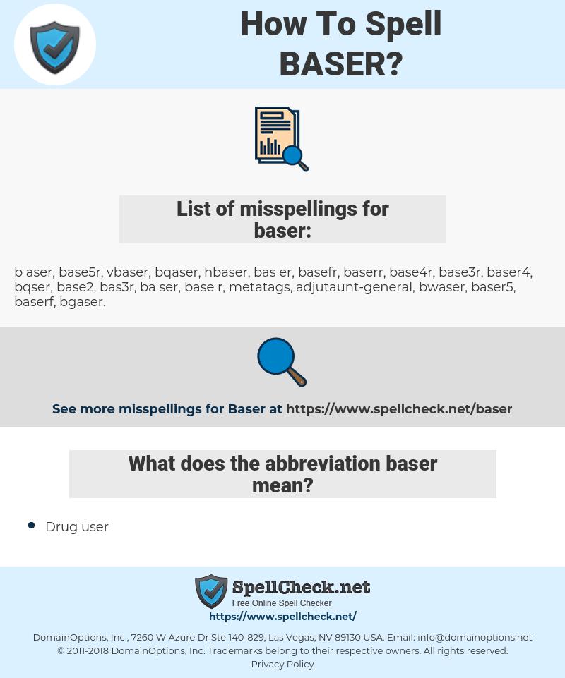 baser, spellcheck baser, how to spell baser, how do you spell baser, correct spelling for baser