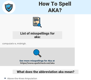 aka, spellcheck aka, how to spell aka, how do you spell aka, correct spelling for aka