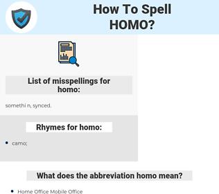 homo, spellcheck homo, how to spell homo, how do you spell homo, correct spelling for homo