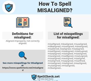 misaligned, spellcheck misaligned, how to spell misaligned, how do you spell misaligned, correct spelling for misaligned