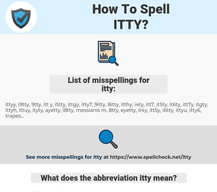 itty, spellcheck itty, how to spell itty, how do you spell itty, correct spelling for itty