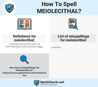 meiolecithal, spellcheck meiolecithal, how to spell meiolecithal, how do you spell meiolecithal, correct spelling for meiolecithal