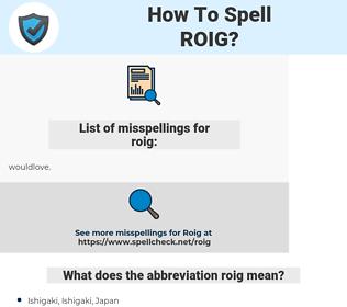 roig, spellcheck roig, how to spell roig, how do you spell roig, correct spelling for roig