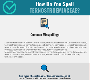 Correct spelling for Ternostroemiaceae
