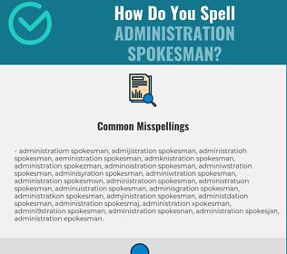 Correct spelling for administration spokesman