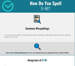 Correct spelling for E+M