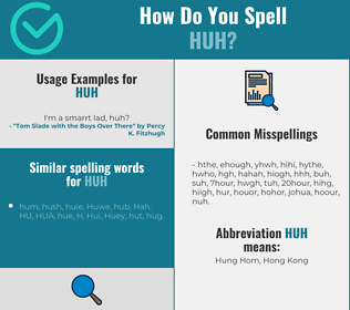 Correct spelling for HUH