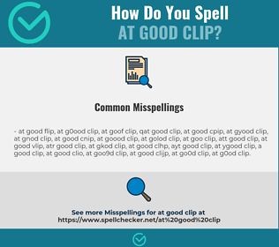 Correct spelling for at good clip