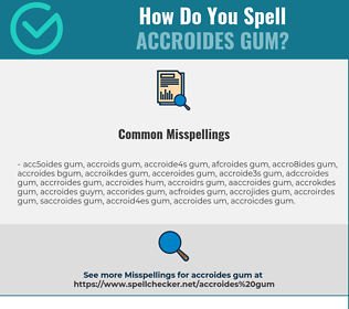 Correct spelling for Accroides Gum