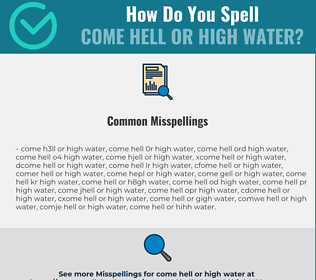 Correct spelling for come hell or high water