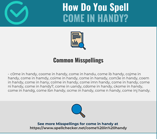 Correct spelling for come in handy