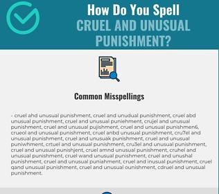Correct spelling for cruel and unusual punishment