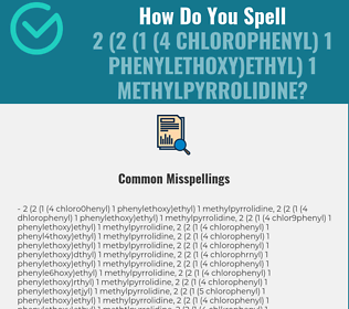 Correct spelling for 2 (2 (1 (4 Chlorophenyl) 1 phenylethoxy)ethyl) 1 methylpyrrolidine