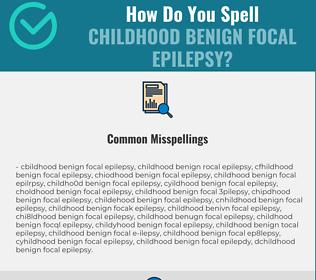 Correct spelling for Childhood Benign Focal Epilepsy