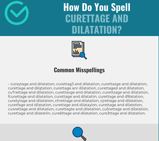 Correct spelling for Curettage and Dilatation