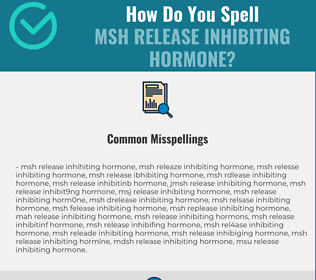Correct spelling for MSH Release Inhibiting Hormone