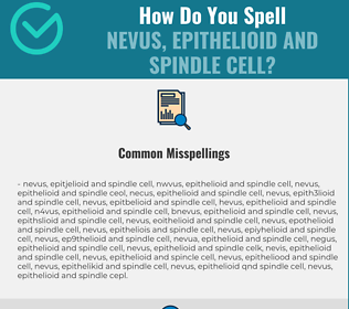 Correct spelling for Nevus, Epithelioid and Spindle Cell