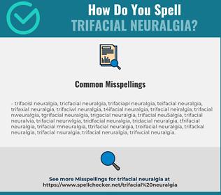 Correct spelling for Trifacial Neuralgia