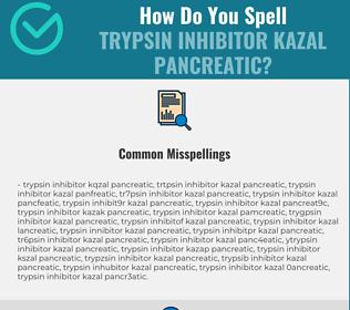 Correct spelling for Trypsin Inhibitor Kazal Pancreatic