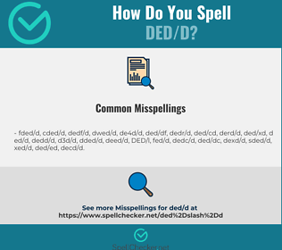 Correct spelling for DED/D