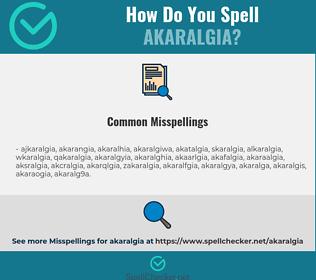 Correct spelling for akaralgia