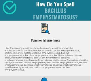 Correct spelling for Bacillus emphysematosus