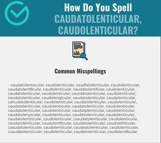 Correct spelling for caudatolenticular, caudolenticular