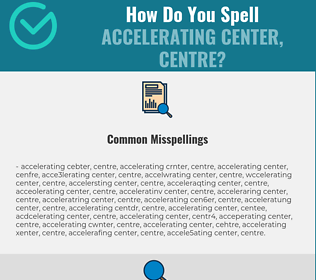 Correct spelling for accelerating center, centre
