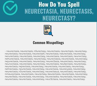 Correct spelling for neurectasia, neurectasis, neurectasy