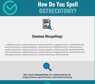 Correct spelling for oothecotomy