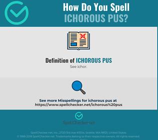 Correct spelling for ichorous pus