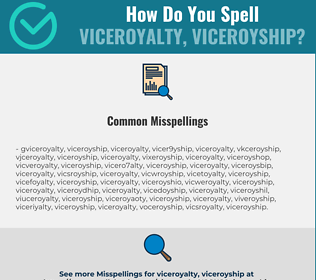 Correct spelling for viceroyalty, viceroyship