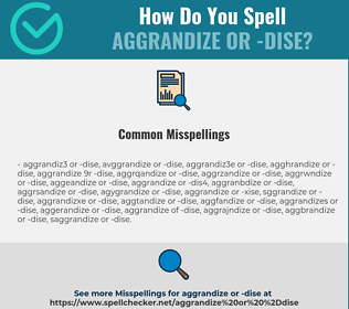 Correct spelling for aggrandize or -dise