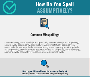Correct spelling for Assumptively