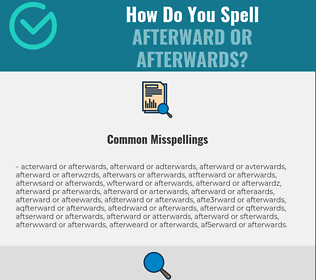 Correct spelling for afterward or afterwards