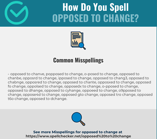 Correct spelling for opposed to change