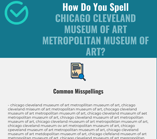 Correct spelling for Chicago Cleveland Museum of Art Metropolitan Museum of Art