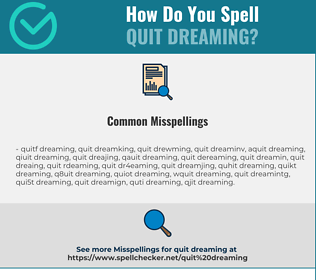 Correct spelling for quit dreaming