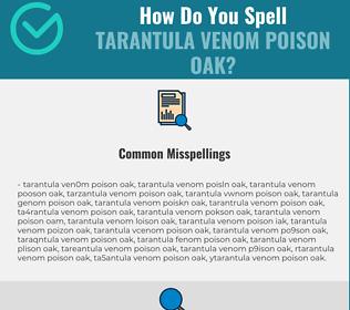 Correct spelling for tarantula venom poison oak
