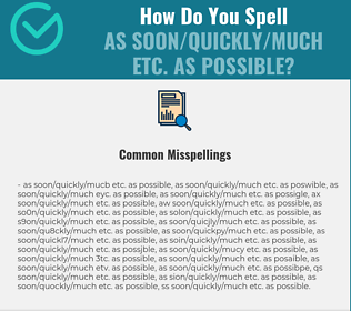 Correct spelling for as soon/quickly/much etc. as possible
