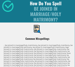Correct spelling for be joined in marriage/holy matrimony