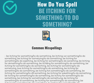 Correct spelling for be itching for something/to do something