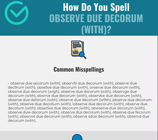 Correct spelling for observe due decorum (with)
