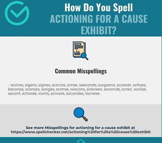 Correct spelling for actioning for a cause exhibit
