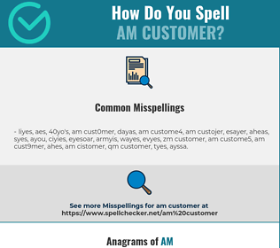 Correct spelling for am customer