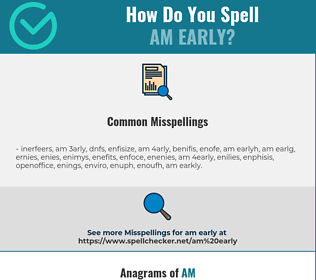 Correct spelling for am early