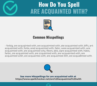 Correct spelling for are acquainted with