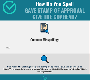 Correct spelling for gave stamp of approval give the goahead