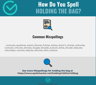 Correct spelling for holding the bag